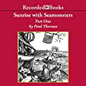 Sunrise with Seamonsters,Pt.1 (       UNABRIDGED) by Paul Theroux Narrated by Norman Dietz