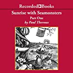 Sunrise with Seamonsters,Pt.1 | Paul Theroux