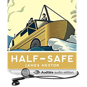 Half-Safe: A Story of Love, Obsession, and History's Most Insane Around-the-World Adventure (Unabridged)