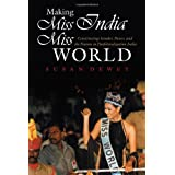 Making Miss India Miss World: Constructing Gender, Power, and the Nation in Postliberalization India (Gender and...