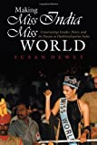 Making Miss India Miss World: Constructing Gender, Power, and the Nation in Postliberalization India (Gender and Globalization)