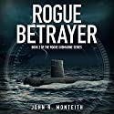 Rogue Betrayer: Rogue Submarine, Book 2 Audiobook by John R Monteith Narrated by Paul Christy