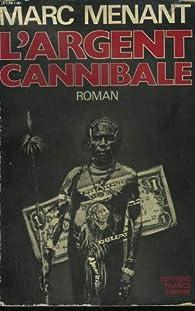 L\' argent cannibale par Marc Menant