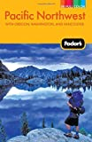 Fodor's Pacific Northwest, 18th Edition: with Oregon, Washington, and Vancouver (Full-Color Gold Guides)