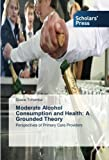 Moderate Alcohol Consumption and Health: A Grounded Theory: Perspectives of Primary Care Providers