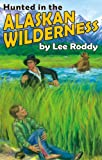 Hunted in the Alaskan Wilderness (Ladd Adventure) (Ladd Family Adventures (Mott Media)) (0880622628) by Lee Roddy