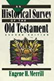 Historical Survey of the Old Testament, An [Paperback] [1992] 2 Ed. Eugene H. Merrill