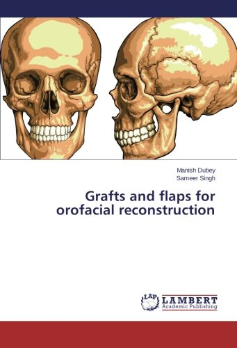 Grafts and flaps for orofacial reconstruction PDF