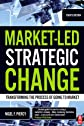 Market-Led Strategic Change, Fourth Edition: Transforming the Process of Going to Market