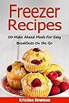 Freezer Recipes: 50 Make Ahead Meals...