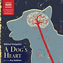 Bulgakov: A Dog's Heart (       UNABRIDGED) by Mikhail Bulgakov Narrated by Roy McMillan