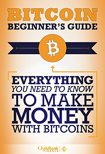 Bitcoin: Beginner's Guide - Everything You Need To Know To Make Money With Bitcoins (Bitcoin Mining, Bitcoin Trading, Bitcoin Guide, Bitcoin Beginner) (English Edition)