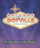Welcome to Dotville: 80 Great Dot-to-Dot Puzzles