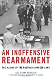 img - for An Inoffensive Rearmament: The Making of the Postwar Japanese Army book / textbook / text book
