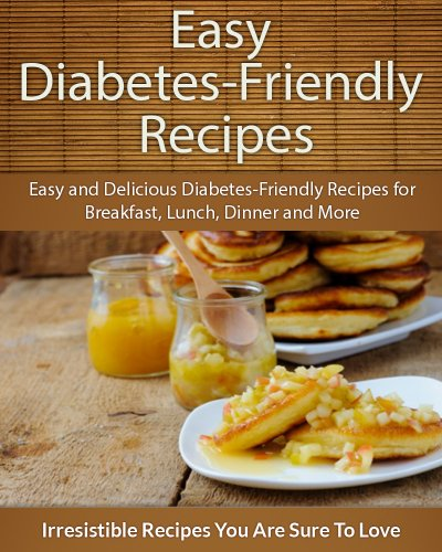 Diabetes-Friendly Recipes: Easy and Delicious Diabetes-Friendly Recipes for Breakfast, Lunch, Dinner and More (The Easy Recipe) by Echo Bay Books