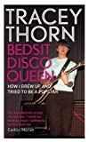 Tracey Thorn Bedsit Disco Queen: How I grew up and tried to be a pop star of Thorn, Tracey on 07 February 2013
