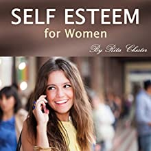 Self Esteem for Women: How to Boost Your Self Esteem and Have More Confidence Audiobook by Rita Chester Narrated by Michelle Murillo