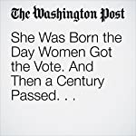 She Was Born the Day Women Got the Vote. And Then a Century Passed. . . | Monica Hesse