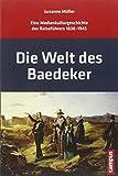 Die Welt des Baedeker: Eine Medienkulturgeschichte des Reiseführers 1830-1945