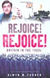 Rejoice! Rejoice!: Britain in the 1980s