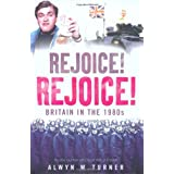 Rejoice! Rejoice!: Britain in the 1980sby Alwyn W. Turner