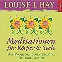 Meditationen für Körper & Seele. Das Programm gegen negative Gedankenmuster Hörbuch von Louise L. Hay Gesprochen von: Rahel Comtess