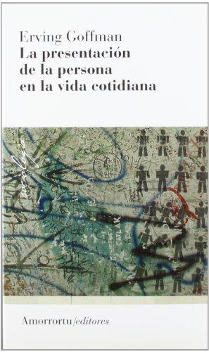 La Presentación De La Persona En La Vida Cotidiana - 2ª Edición (Sociología)
