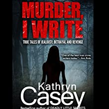 Murder, I Write: True Tales of Jealousy, Betrayal, and Revenge (       UNABRIDGED) by Kathryn Casey Narrated by Debbie Andreen