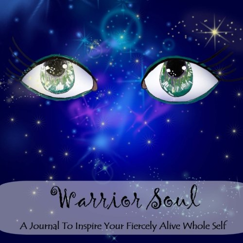 Warrior Soul: A Journal To Inspire Your Fiercely Alive Whole Self PDF