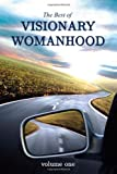 img - for The Best of Visionary Womanhood: Volume One (Volume 1) book / textbook / text book