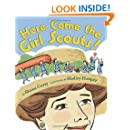 Here Come the Girl Scouts!: The Amazing All-True Story of  Juliette 'Daisy' Gordon Low and Her Great Adventure