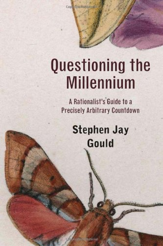Questioning the Millennium: A Rationalist's Guide to a Precisely Arbitrary Countdown, Revised Edition: Stephen Jay Gould: 9780674061644: Amazon.com: Books