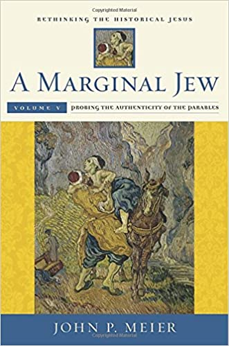 A Marginal Jew: Rethinking the Historical Jesus, Volume V: Probing the Authenticity of the Parables (The Anchor Yale Bible Reference Library) written by John P. Meier