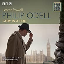 Philip Odell: Collected Cases - The Lady in a Fog: Classic Radio Crime Radio/TV Program by Lester Powell Narrated by Robert Beatty