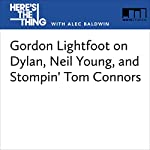 Gordon Lightfoot on Dylan, Neil Young, and Stompin' Tom Connors | Alec Baldwin,Gordon Lightfoot