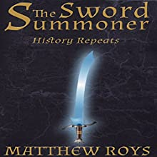 The Sword Summoner: History Repeats (       UNABRIDGED) by Matthew Roys Narrated by Thomas Livesey
