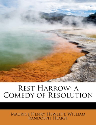 Rest Harrow; a Comedy of Resolution