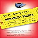 Broadway Nights: A Romp of Life, Love, and Musical Theatre (       UNABRIDGED) by Seth Rudetsky Narrated by Seth Rudetsky, Kristin Chenoweth, Andrea Martin, Ann Harada, Richard Kind, Jeff Bowen, Jonathan Groff