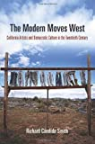 The Modern Moves West: California Artists and Democratic Culture in the Twentieth Century (The Arts and Intellectual Life in Modern America)
