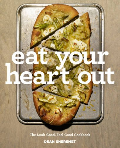 Eat Your Heart Out: The Look Good, Feel Good Cookbook by Dean Sheremet