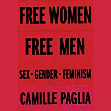 Free Women, Free Men: Sex, Gender, Feminism | Livre audio Auteur(s) : Camille Paglia Narrateur(s) : Camille Paglia