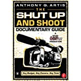The Shut Up and Shoot Documentary Guide: A Down & Dirty DV Production ~ Anthony Q. Artis
