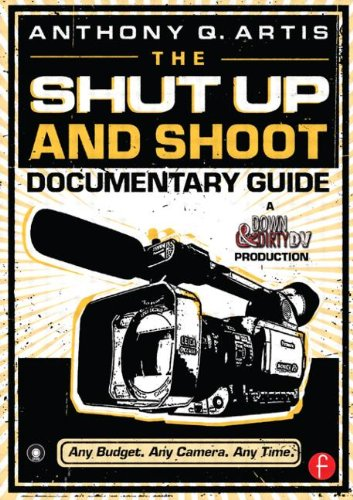 The Shut Up and Shoot Documentary Guide: A Down &...