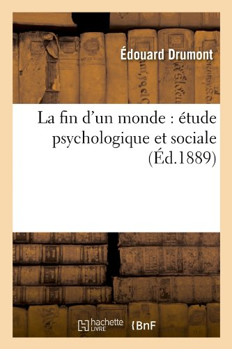 La Fin D'Un Monde: Etude Psychologique Et Sociale (Ed.1889) (Sciences sociales)