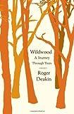 Wildwood: A Journey Through Trees Roger Deakin