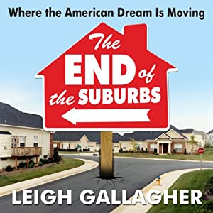 The End of the Suburbs: Where the American Dream is Moving | [Leigh Gallagher]