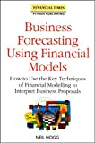 img - for Business Forecasting Using Financial Models: How to Use the Key Techniques of Financial Modelling to Interpret Business Proposals (Financial Times M) book / textbook / text book