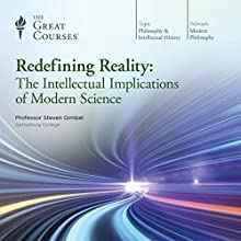 Redefining Reality: The Intellectual Implications of Modern Science Lecture Auteur(s) :  The Great Courses Narrateur(s) : Professor Steven Gimbel