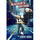 Slacker's Inferno: The Trials and Hardships of a Slacker's Quest for Gurlz, Lunch, and Money ~ Kris Kail