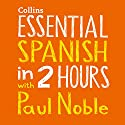 Essential Spanish in Two Hours Speech by Paul Noble Narrated by Paul Noble